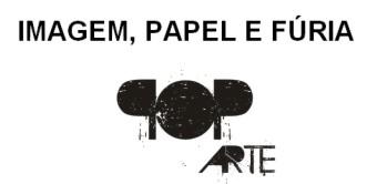 Pop Arte e Imagem, Papel e Fúria
